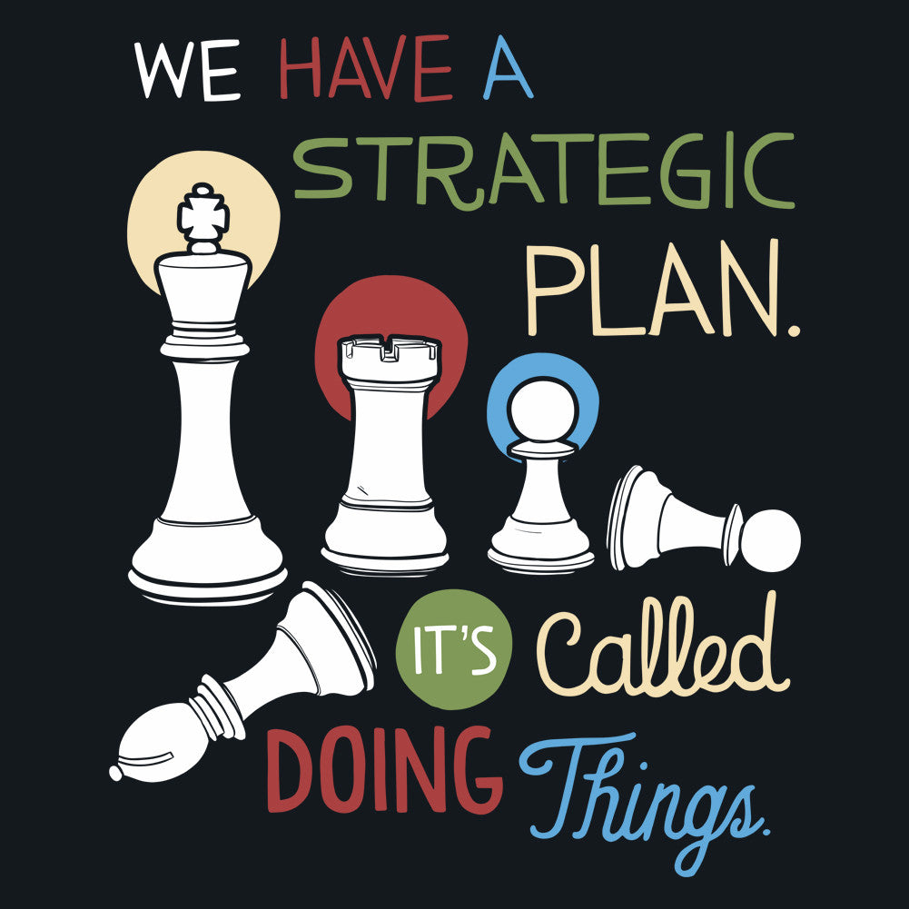 We Have A Strategic Plan Unisex T-Shirt