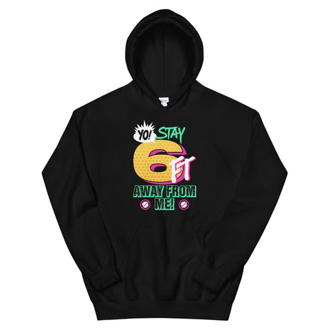 Yo! Stay 6FT Away From Me Unisex Hoodies