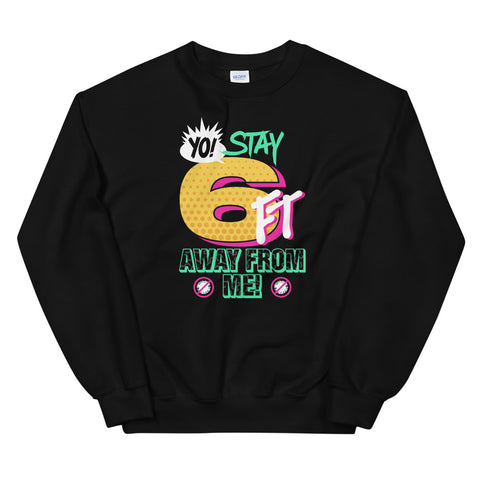 Yo! Stay 6FT Away From Me Unisex Sweatshirts