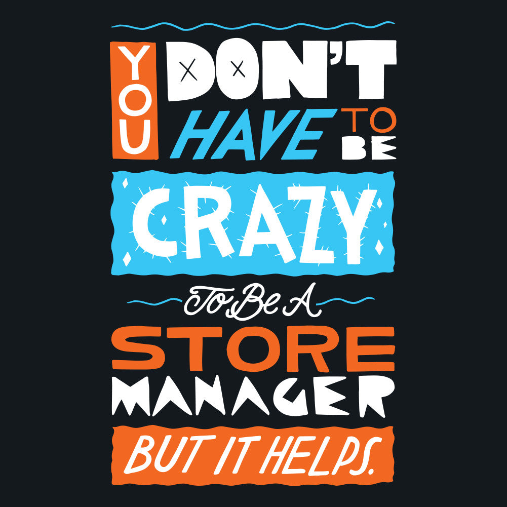 You Don't Have To Be Crazy To Be A Store Manager But It Helps Unisex T-Shirt