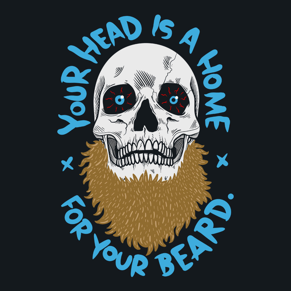 Your Head Is a Home for Your Beard Funny Men's Unisex T-Shirt