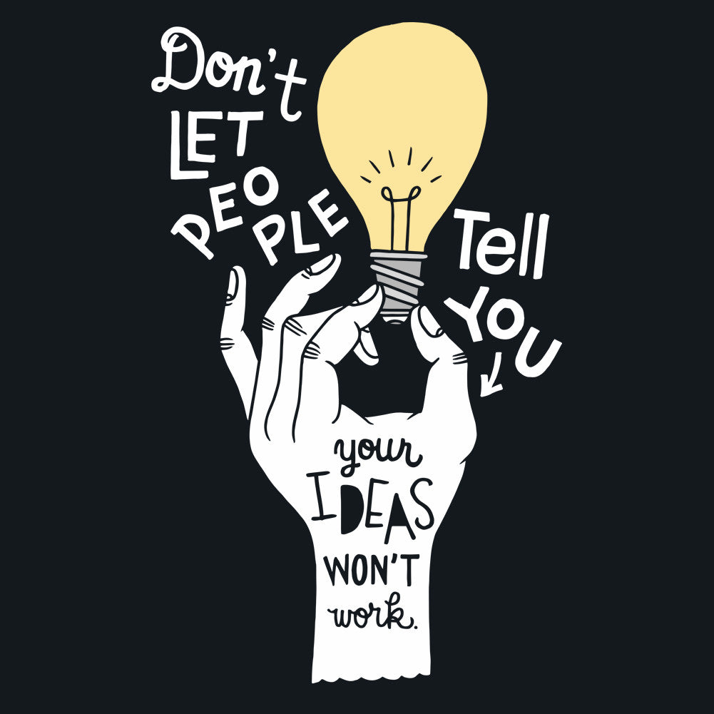 Don't Let People Tell You Your Ideas Won't Work Unisex T-Shirt