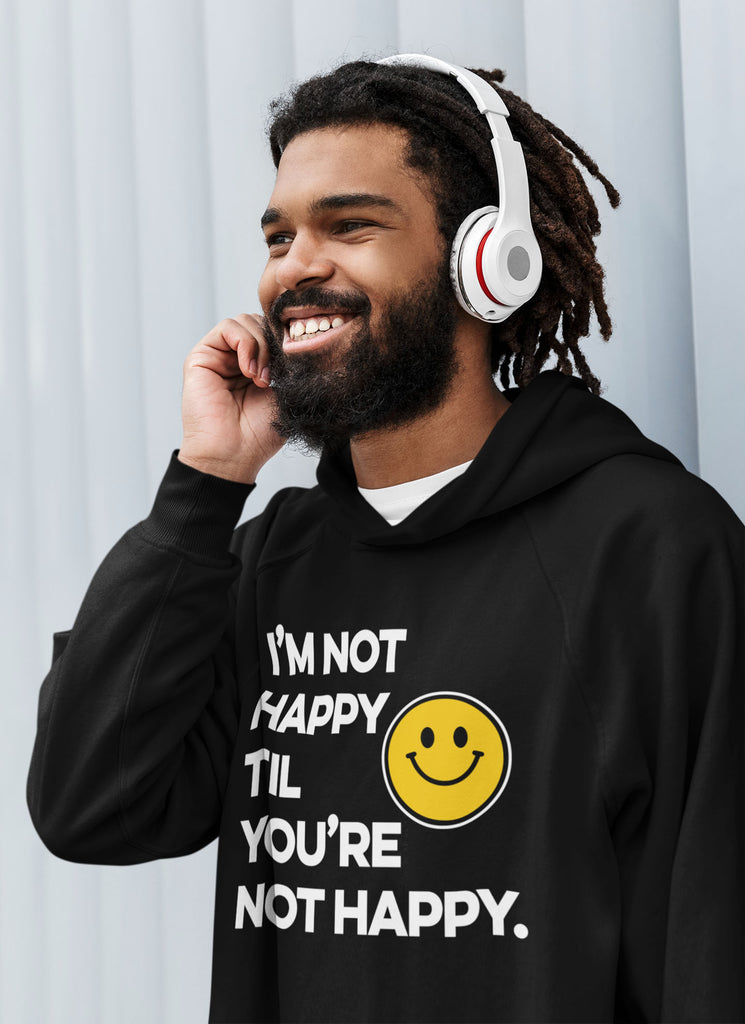 I'm Not Happy Til You're Not Happy Unisex Hoodies