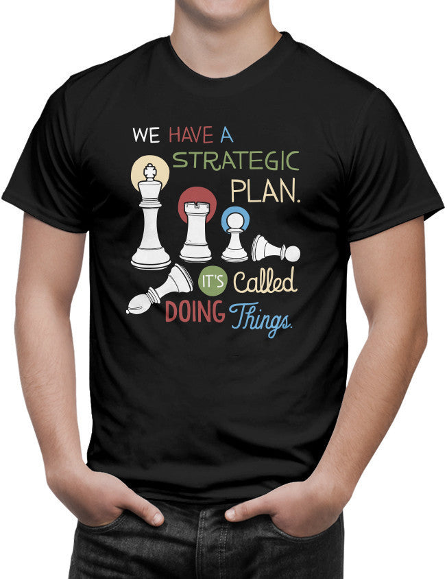 Shirt - We have a strategic plan. It's called doing things.  - 3
