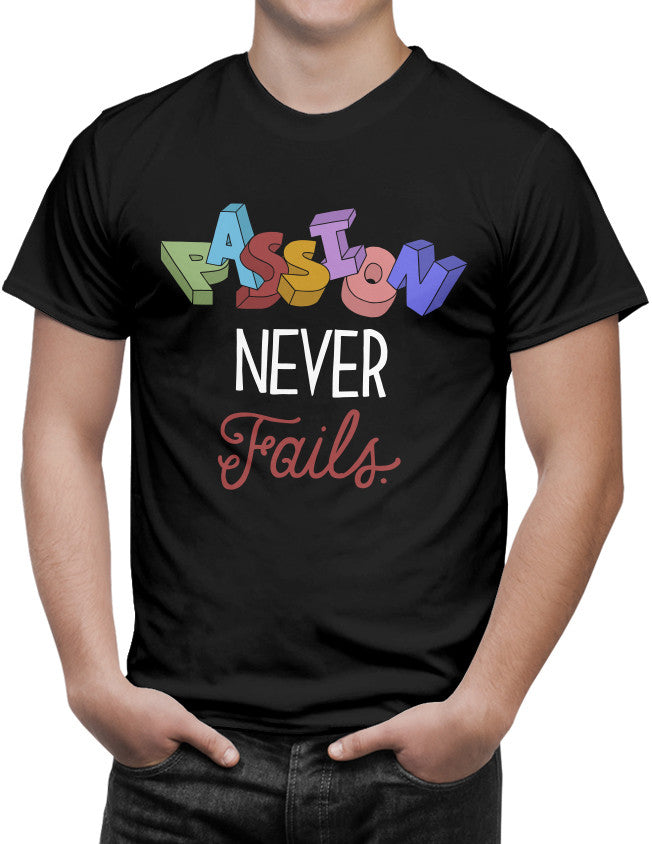 Shirt - Passion never fails.  - 3