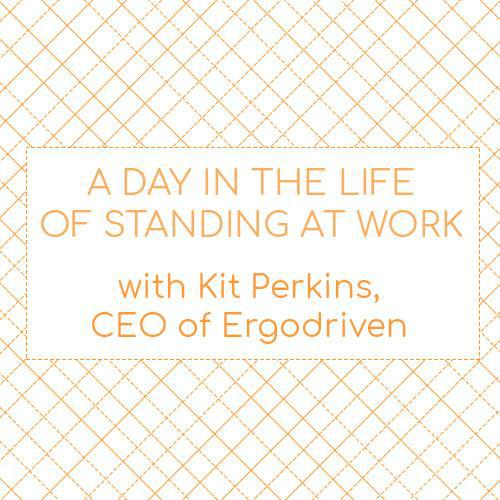 A Day in the Life of Standing at Work with Kit Perkins, CEO of Ergodriven