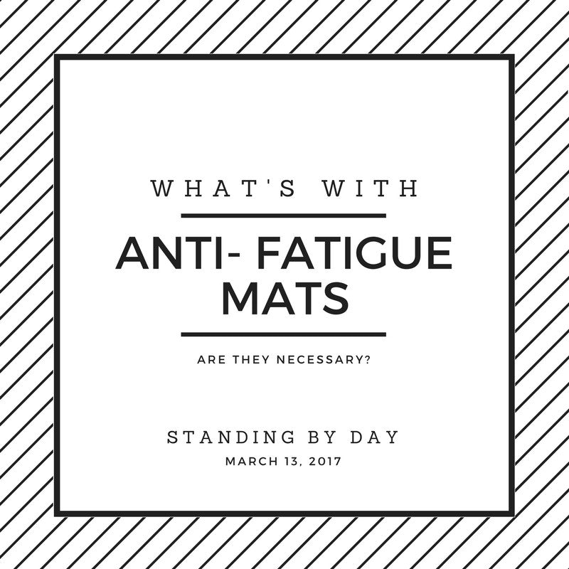 What's with Anti-fatigue mats at standing desks are they neccessary? Standing by Day