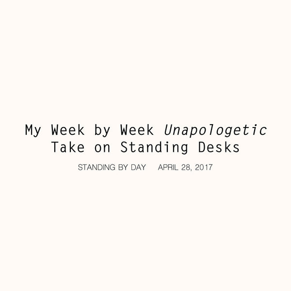 My Week by Week Unapologetic Take on Standing Desks