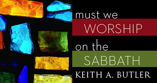 Must We Worship On The Sabbath