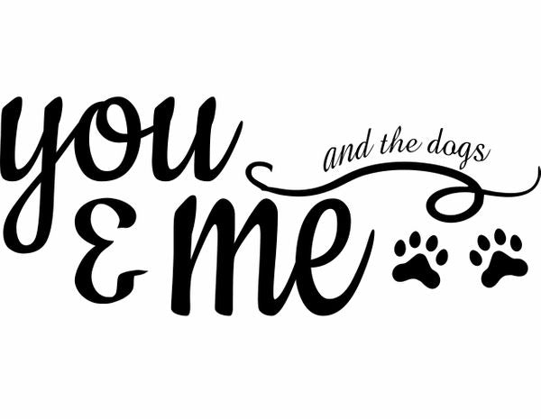 Wood Signs - You & Me and the dogs