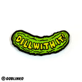 DILL WITH IT! ENAMEL PIN