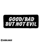 GOOD/BAD BUT NOT EVIL PATCH