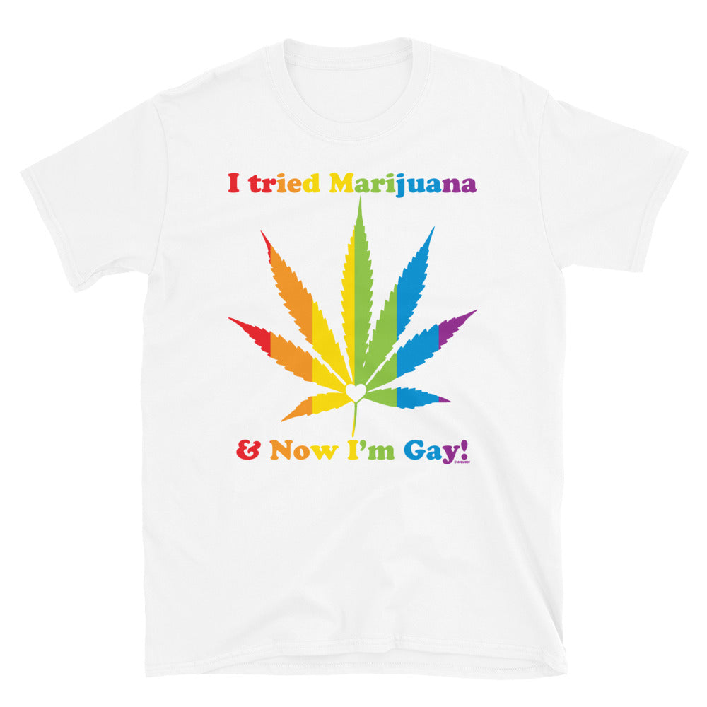 I Tried Marijuana & Now I'm Gay! Short-Sleeve Unisex T-Shirt