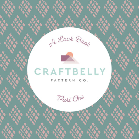 Craftbelly Pattern Co: A Look Back Part One