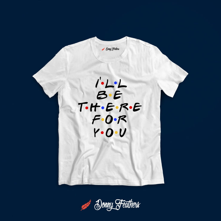 I 'LL Be There For you T-Shirt