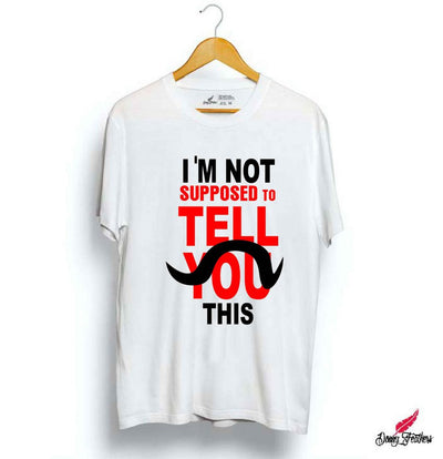 I M NOT SUPPOSED TO TELL YOU | ABHINANDAN T-SHIRTS