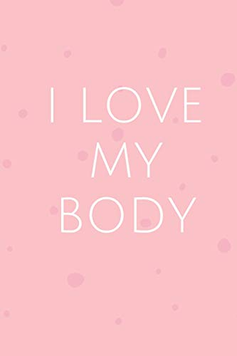 I Love My Body - GYM LOG  Notebook: -TRACK YOUR PROGRESS  - Series Notebooks - Gym Log notebook- 6 x 9 - gym log - Positive Training quote - Notes ... Bodybuilding ,Suitable For Men and Woman