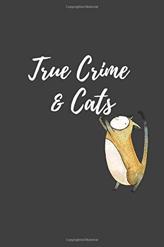 True Crime & Cats: Lined Journal Notebook For True Crime Lovers - 200 pages - (6 x 9 inches)