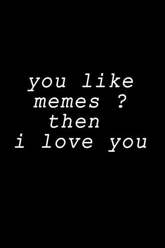 do you like memes notebook : if you like memes then i like you: notebook for memes lovers