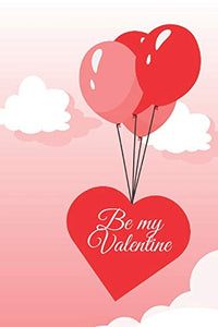 Be my Valentine: Amazing diary of the emanation of beauty, tenderness and love (100 pages, 6 x 9)