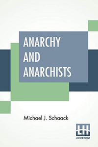 Anarchy And Anarchists: A History Of The Red Terror And The Social Revolution In America And Europe. Communism, Socialism, And Nihilism