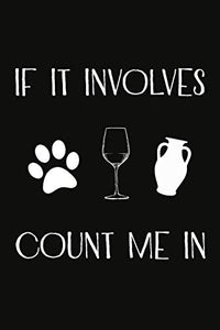 If It Involves Dogs Wine And Pottery Count Me In: Pottery Project Book, Pottery Logbook, A Gift for All Pottery lovers/ record your ceramic work/ 20 Pages, 6x9, Soft Cover.