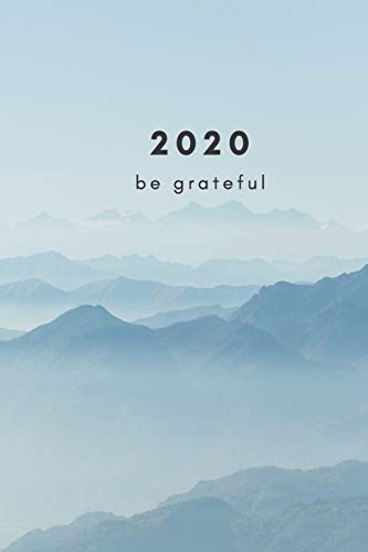 2020 Be Grateful: A quick and easy gratitude practice for 2020 (Mindset, Gratitude and Happiness Books)