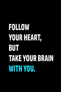 notebook : FOLLOW YOUR HEART,BUT TAKE YOUR BRAIN WITH YOU: wither paper