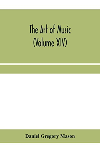 The art of music: a comprehensive library of information for music lovers and musicians (Volume XIV)