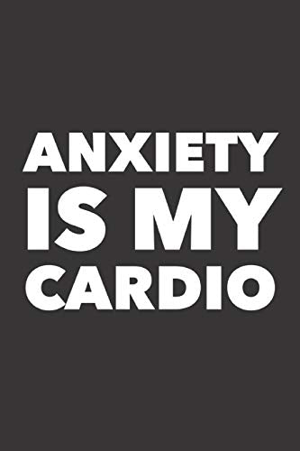 Anxiety Is My Cardio: Log Book For People With Anxiety And Panic Attacks