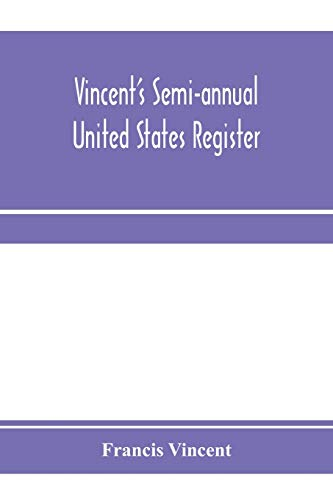 Vincent's semi-annual United States register: a work in which the principal events of every half-year occuring in the United States are recorded, each ... events transpiring between the 1st of Janua