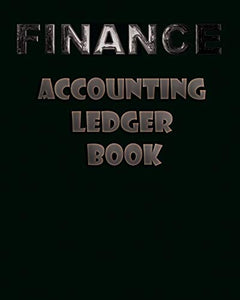 Finance Accounting Ledger Book: Simple Accounting Ledger for Bookkeeping | Record Income and Expenses Payment And Track Log Book
