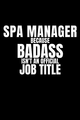 Spa Manager Because Badass Isn't an Official Job Title: Funny appreciation gag gift for Spa Manager, perfect and original diary for the office for her/him, women/men.