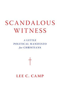 Scandalous Witness: A Little Political Manifesto for Christians