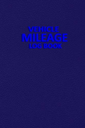 Vehicle Mileage Log Book: Mileage Expense Log Notebook - Mileage and Expense Log Book to Record Miles for Cars, Trucks, and Motorcycles, Business or ... Tracker Logger for Tracking Your Daily Miles