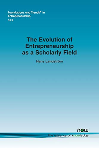 The Evolution of Entrepreneurship as a Scholarly Field (Foundations and Trends(r) in Entrepreneurship)