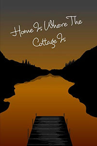 Cottage Notebook - Home Is Where The Cottage Is