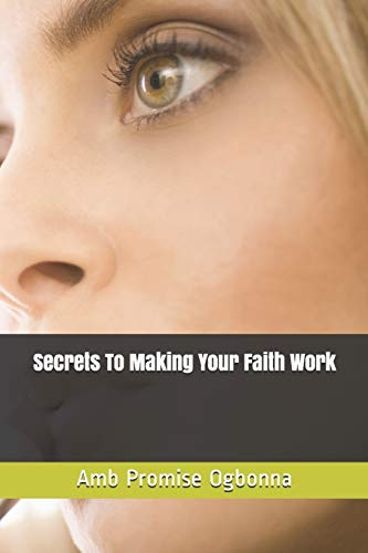 Secrets To Making Your Faith Work