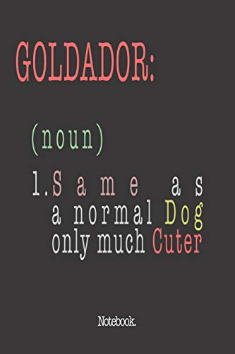 Goldador (noun) 1. Same As A Normal Dog Only Much Cuter: Notebook