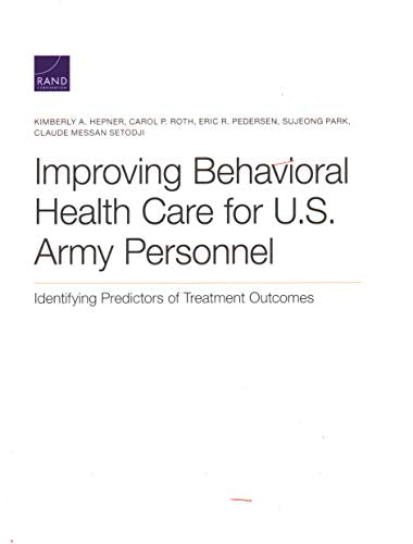 Improving Behavioral Health Care for U.S. Army Personnel: Identifying Predictors of Treatment Outcomes