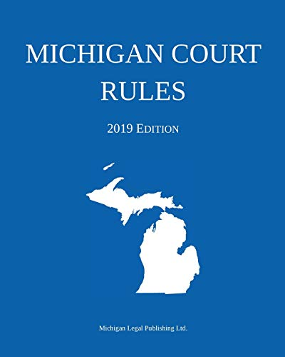 Michigan Court Rules; 2019 Edition