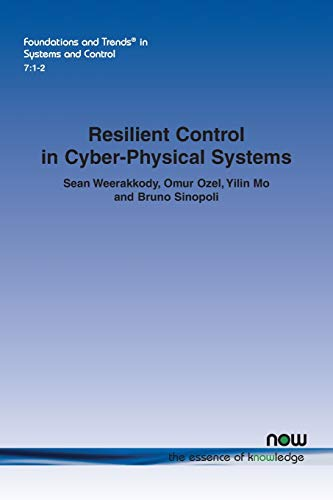 Resilient Control in Cyber-Physical Systems (Foundations and Trends(r) in Systems and Control)