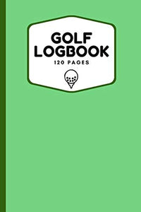 "Golf Logbook: Record All Your Rounds of Golf and Track You Game Stats And Progress, Gift Idea For Golf Lovers (Men, Women, Kids) 6""x9"""