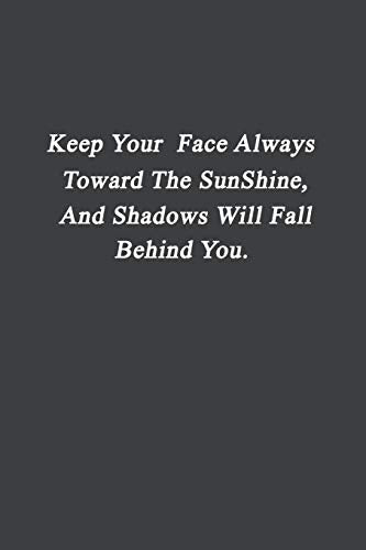 Keep Your Face Always Toward The Sunshine: 6 x 9 - Wide Ruled Motivational NoteBook