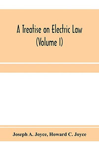 A treatise on electric law, comprising the law governing all electric corporations, uses and appliances, also all relative public and private rights (Volume I)