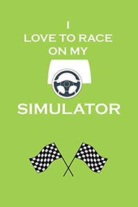 I Love To Race On My Simulator: Motorsport racing simulation  Logbook to record your progress on your way to becoming a master I-Racer