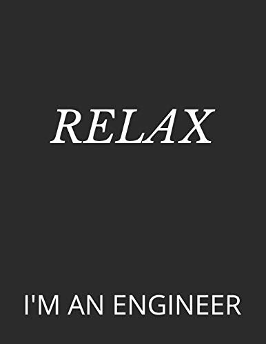 RELAX: I'M AN ENGINEER
