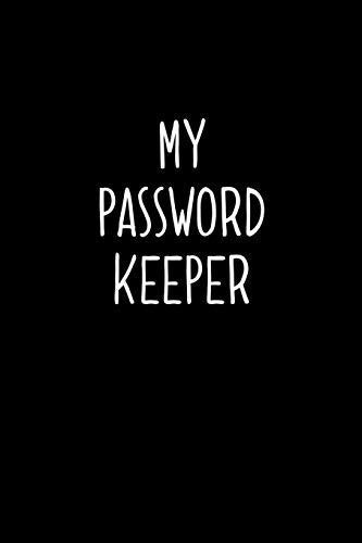My password keeper: An Organizer with Tables To Keep Track on Your Passwords | A Password keeper, An Internet password organizer and a password log book