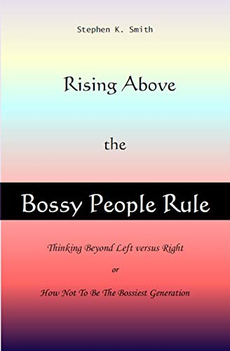 Rising Above The Bossy People Rule: Rising above the Bossy People Rule, or How Not to be The Bossiest Generation