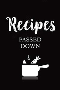 Recipes passed down: Recipes passed down in the family, family recipes passed down, notepad to write in, 6x9 100 plus pages